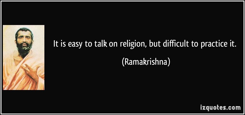 it-is-easy-to-talk-on-religion-but-difficult-to-practice-it