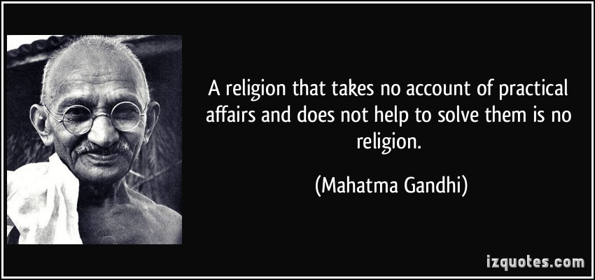 quote-a-religion-that-takes-no-account-of-practical-affairs-and-does-not-help-to-solve-them-is-no-mahatma-gandhi-67976