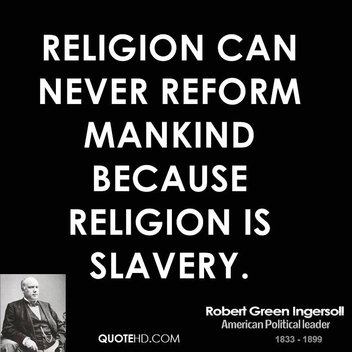 religion-can-never-reform-mankind-because-religion-is-slavery